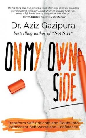On My Own Side Transform Self-Criticism and Doubt Into Permanent Self-Worth and Confidence by Dr. Aziz Gazipura PsyD