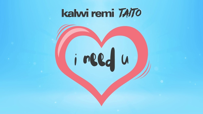Kalwi Remi TAITO - I Need U (Audio)
