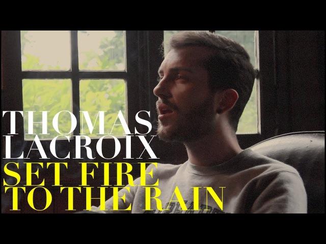 SET FIRE TO THE RAIN - Adele (Thomas Lacroix Cover)
