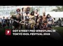 [My1] ДДТ Уличный Рестлинг на Токио Идол Фестивале за 2 августа
