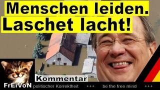 Menschen leiden - Laschet lacht! * Flutkatastrophe demaskiert CDU-Politiker * Kommentar