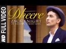 Exclusive 'Dheere' FULL VIDEO Song Zack Knight T Series