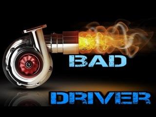 Bad Driver / Плохой Гонщик / Лузер / Luzer