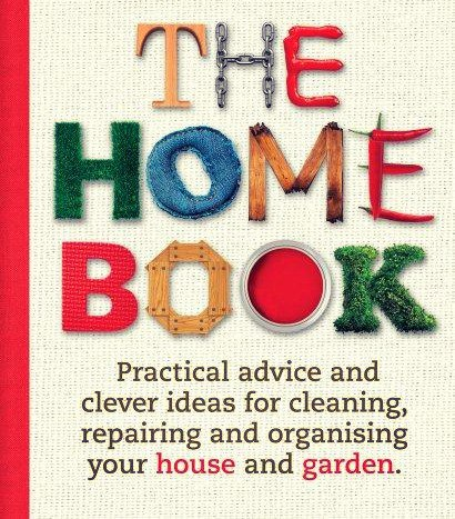 The Home Book Practical Advice and Clever Ideas for Cleaning- Repairing and Organising Your House and Garden
