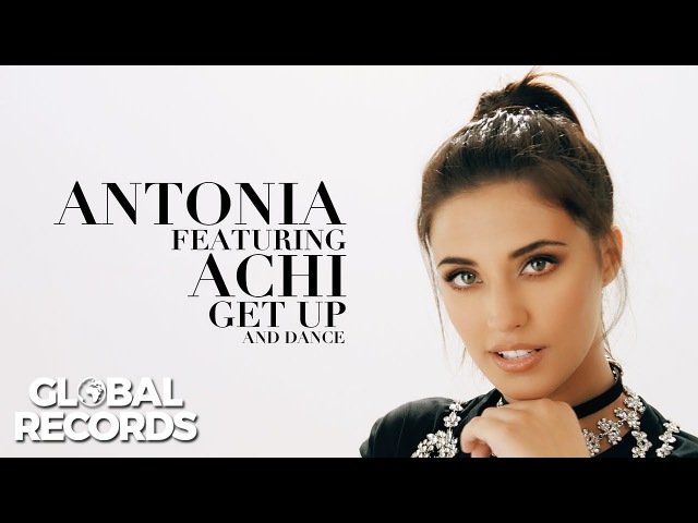 ANTONIA feat Achi Get Up And Dance Official Video