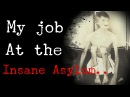 My Job At The Psych Ward An EXTREMELY DISTURBING Insane Asylum Scary Story GRAPHIC