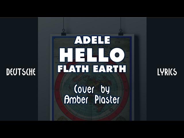 Adele *HELLO* Flat Earth - *HALLO* Flache Erde *Cover by Amber Plaster (DEUTSCHE LYRICS)