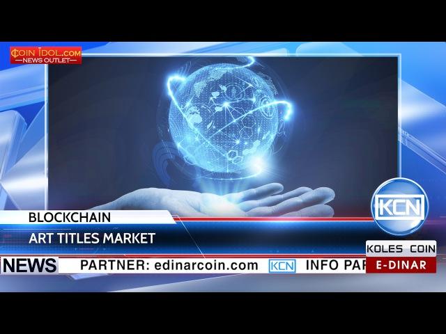 KCN Blockchain can change art titles market @EDinarWorldwide @CoinIdol @Blockai Info @TheArtNewspaper Youtube FbrbfO