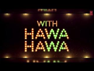 """""""mubarakan"""" 2017 hawa hawa (video song) with lyrics  anil kapoor, arjun kapoor, ileana d'cruz, athiya"""