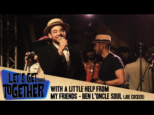 Let's Get Together With a little help from my friends Ben l'Oncle Soul