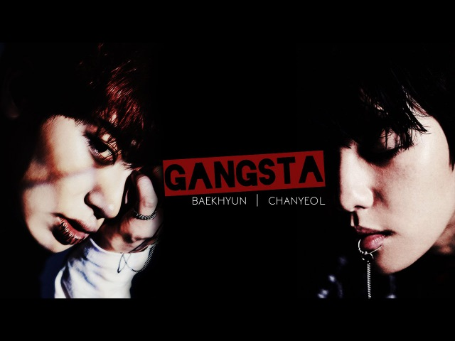 I need a gangsta ✗ Chanbaek Baekyeol