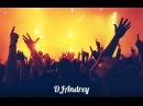 DJAndrey - New mood Zima '27, 2018 Club, Euro-House Mix Max HOUSE Bomb Max Tracks in the House 267