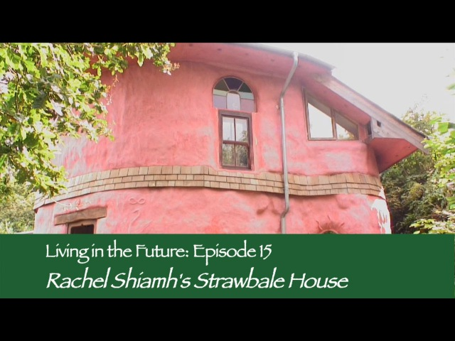 Rachel Shiamh's Strawbale House : Living in the Future (Ecovillages) 15