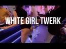 WHITE GIRL TWERK
