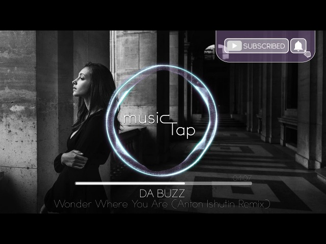 Da Buzz - Wonder Where You Are (Anton Ishutin Remix)