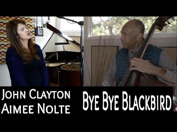 Aimee Nolte/John Clayton - Bye Bye Blackbird