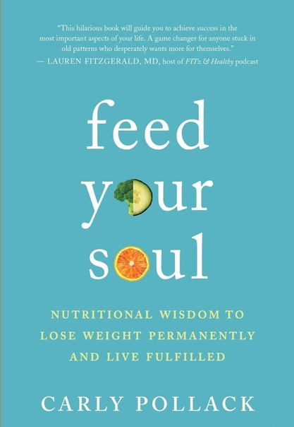 Feed Your Soul Nutritional Wisdom to Lose Weight Permanently and Live Fulfilled