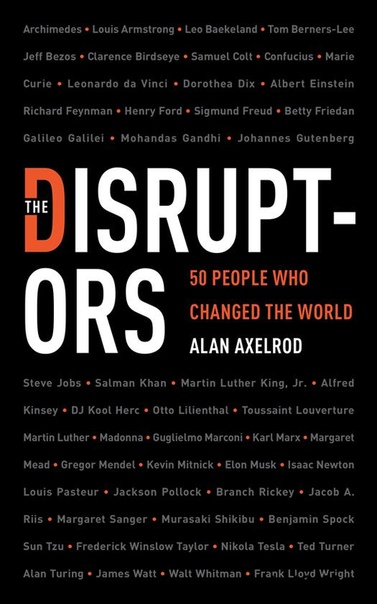 The Disruptors 50 People Who Changed the World