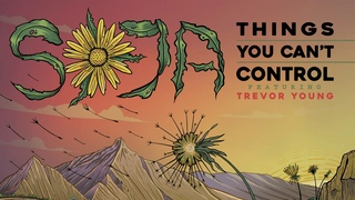 SOJA - Things You Can't Control (Feat. Trevor Young)