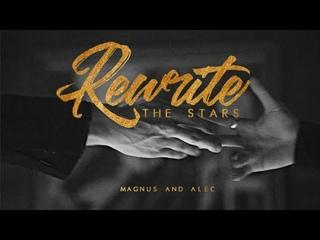 Rewrite The Stars • Magnus & Alec