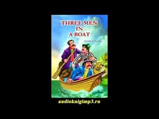 Three Men in a Boat (To Say Nothing of the Dog) by Jerome K Jerome  | Audiobooks Online Channel