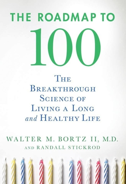 The Roadmap to 100 The Breakthrough Science of Living a Long and Healthy Life