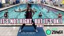 AQUA ZUMBA LIVE CLASS - Léa Robert - Its Not right but its ok !
