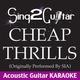 Sing2Guitar - Cheap Thrills (Originally Performed by Sia) [Acoustic Guitar Karaoke]