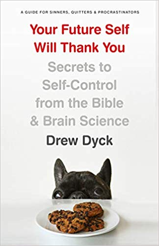 Your Future Self Will Thank You by Drew Dyck