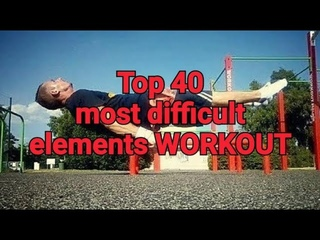 Top 40 most difficult elements WORKOUT