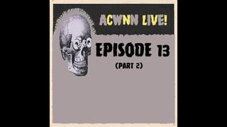 ACWNN LIVE (Episode 13) Part 2