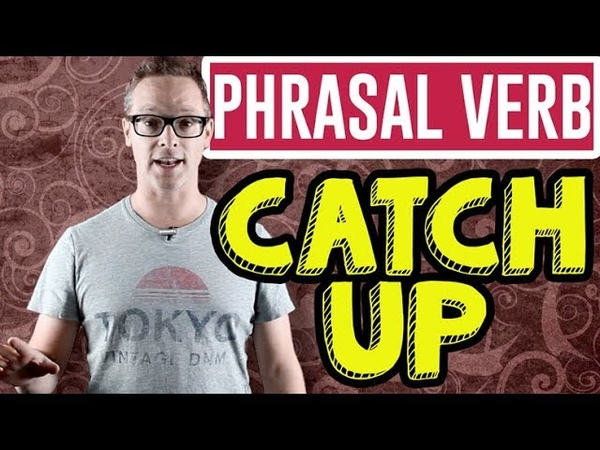 To Catch Up Learn English Phrasal Verbs