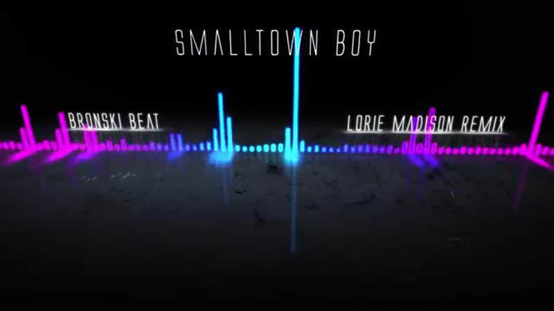 Bronski Beat - Smalltown Boy (Lorie Madison Remix)
