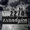 ZARADYICA / WAR WAS YOUNG