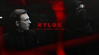 kylux || not gonna get us
