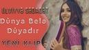 Ulviyye Sedaqet - Dunya Nece Dunyadir (Yeni Klip 2019)