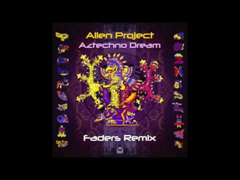 Alien Project - Aztechno Dreams (Faders Remix) - Official