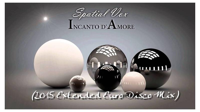 Spatial Vox – Incanto d'Amore (Voodoo Master) (Ext. Euro Disco Mix 2015)