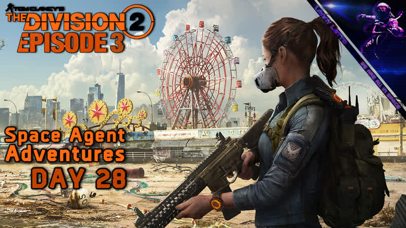 Tom Clancy's The Division 2 Episode 3 Space Agent Adventures Day 28