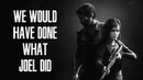 The Last Of Us - We Would Have Done What Joel Did