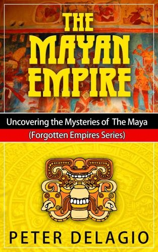 Peter Delagio] The Mayan Empire - Uncovering the