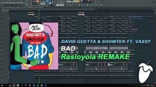 David Guetta & Showtek Ft. Vassy - Bad [FULL FL Studio Remake + FREE FLP]