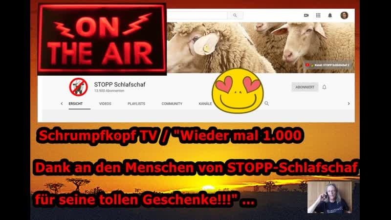 Schrumpfkopf TV 1.000 Dank erneut an den Menschen von STOPP–Schlafschaf ...