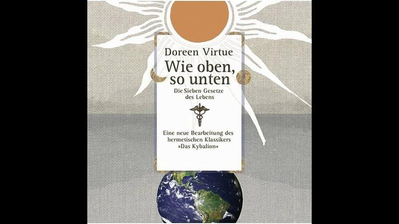 Doreen Virtue Wie oben so unten Die sieben Gesetze des Lebens