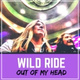 Wild Ride - Out of My Head