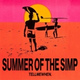 Tell Me When. - Summer Of The Simp