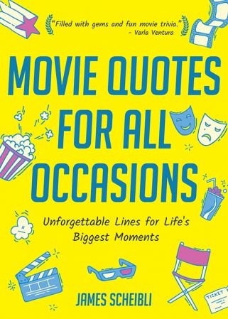 Movie Quotes for All Occasions - James Scheibli