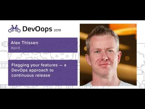 Alex Thissen — Flagging your features — a DevOps approach to continuous release