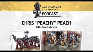 The Warhammer Community Podcast: Episode 19 - Chris Peach Talks Space Marines
