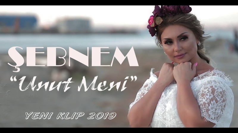 Sebnem Tovuzlu Unut meni Yeni Klip 2019